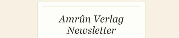Newsletter des Amrûn Verlags. Immer informiert bleiben